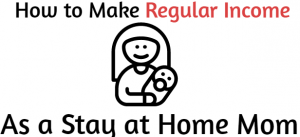 Income Ideas For A Stay At Home Mom
