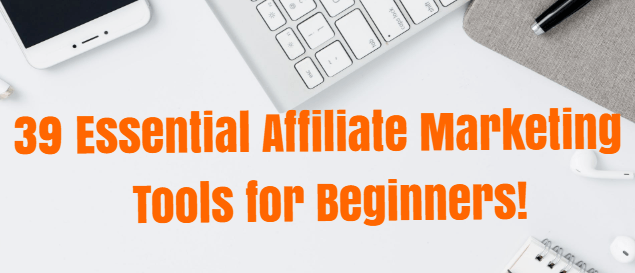 39 essential affiliate marketing tools for beginners
