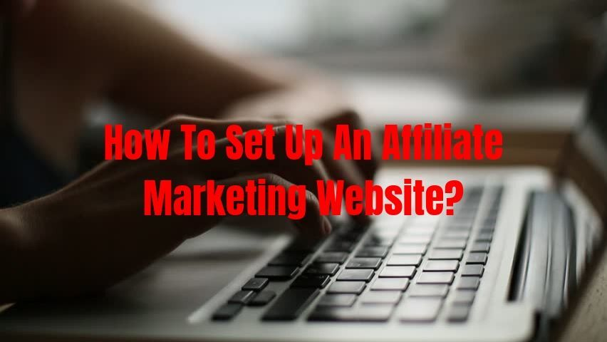 How To Set Up An Affiliate Marketing Website