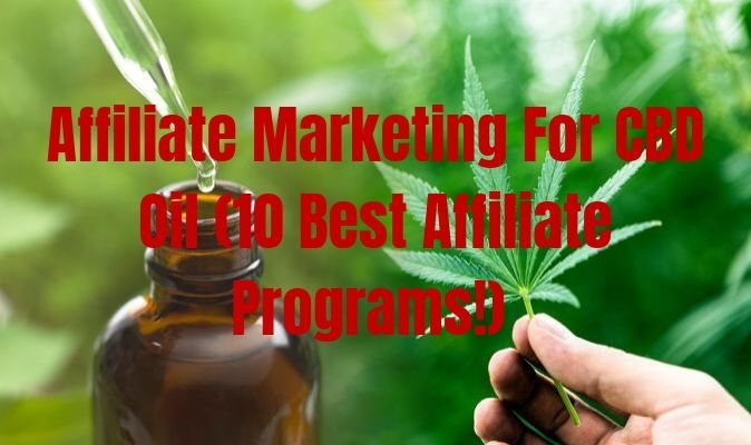 Affiliate Marketing For CBD Oil (10 Best Affiliate Programs!)