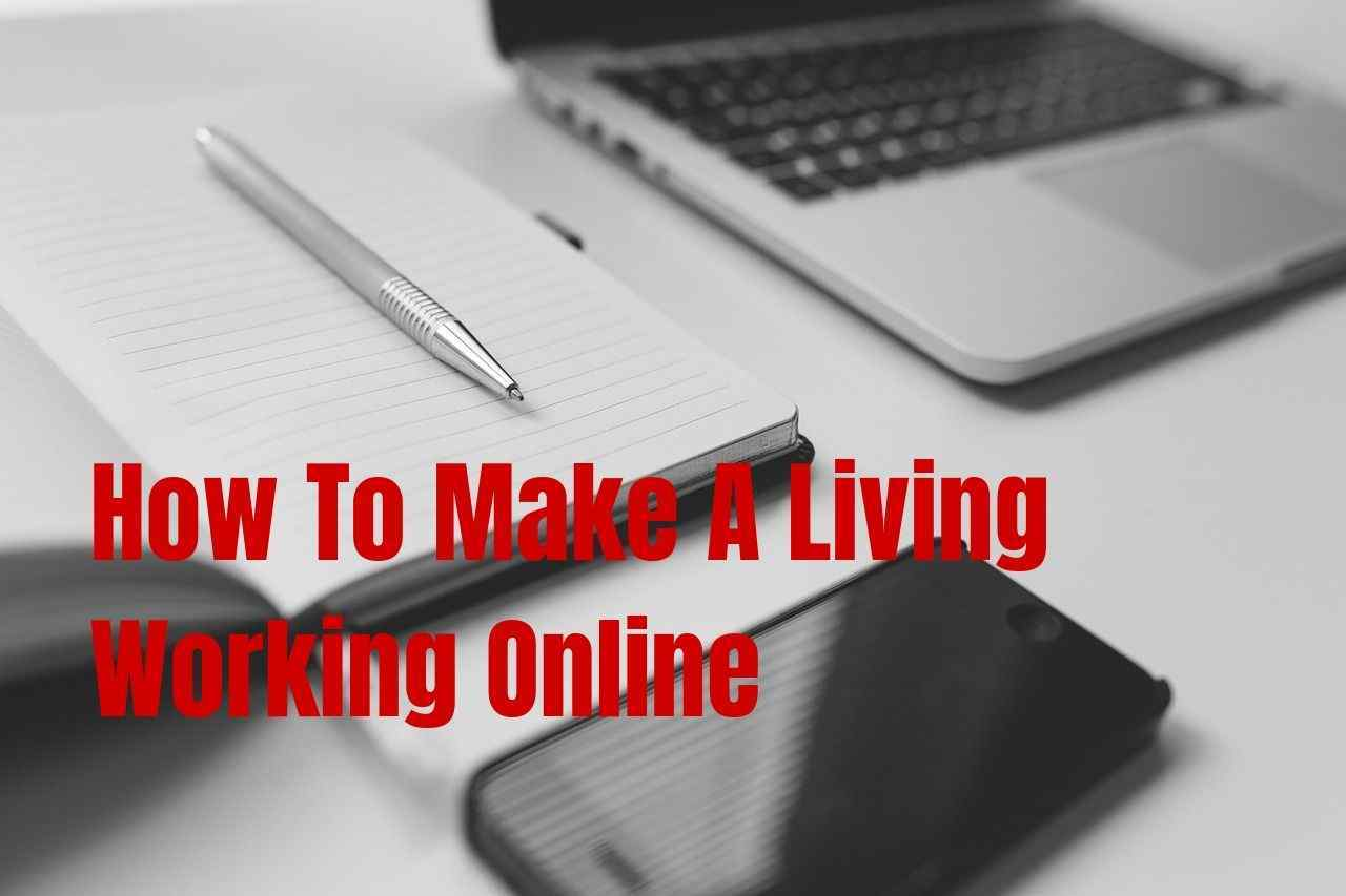 How To Make A Living Working Online (This Is How It Is Done!) (2019)