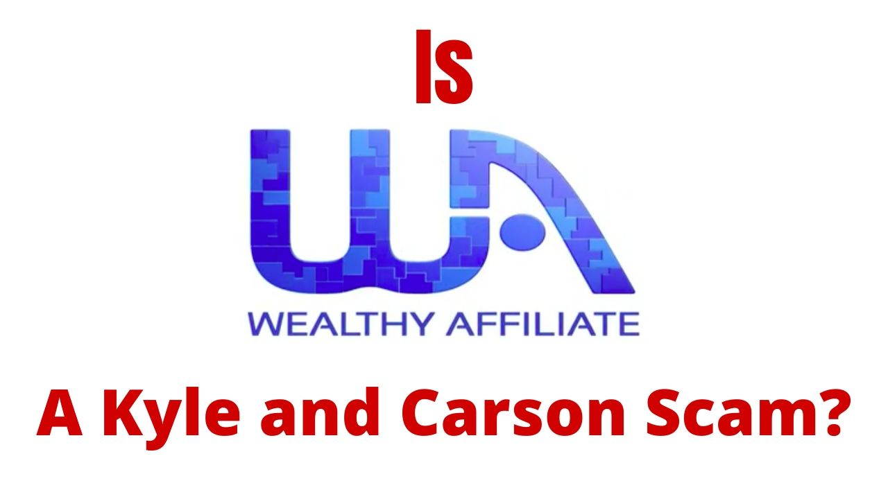 Is Wealthy Affiliate A Kyle And Carson Scam