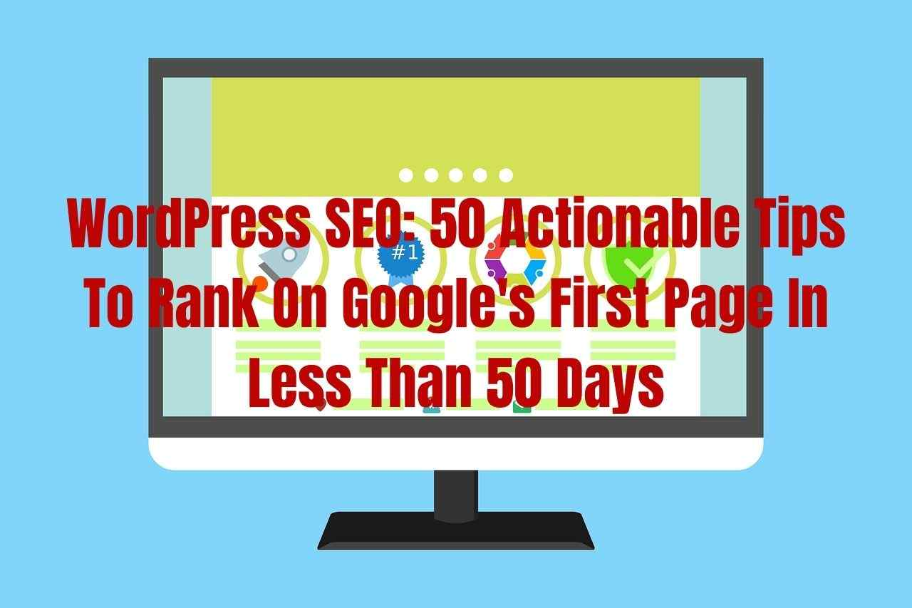 WordPress SEO 50 Actionable Tips to Rank on Google's First Page in Less Than 50 Days