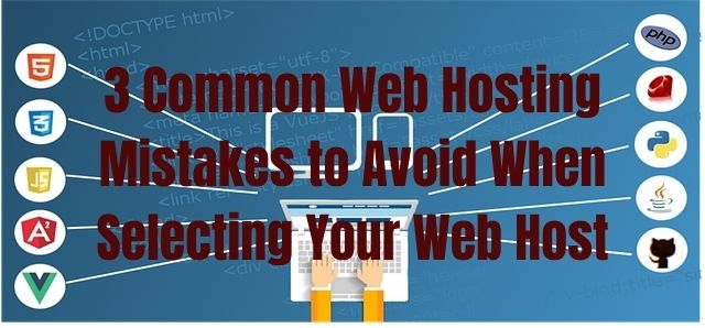 3 Common Web Hosting Mistakes to Avoid When Selecting Your Web Host